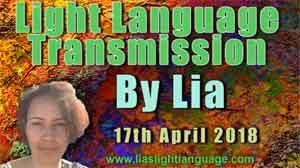 Light Language Transmission by Lia Livani 17th April 2018