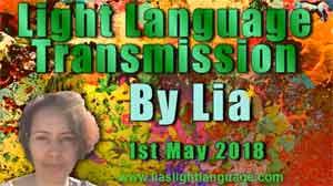 Light Language Transmission by Lia Livani 1st May 2018