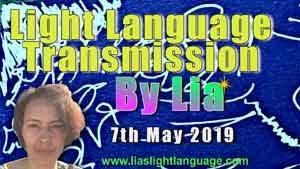 Lias Light Language Transmission 7th May 2019