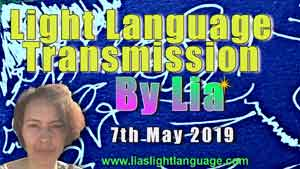 Lias Light Language Transmission 7th May 2019