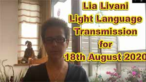 Lia Livani Light Language Transmission for 18 AUG 2020